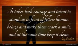 Ray Comfort quote : It takes both courage ...