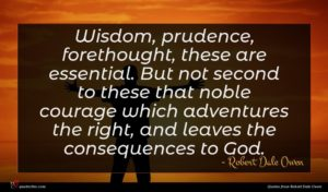 Robert Dale Owen quote : Wisdom prudence forethought these ...
