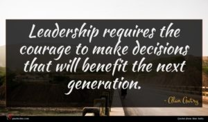 Alan Autry quote : Leadership requires the courage ...