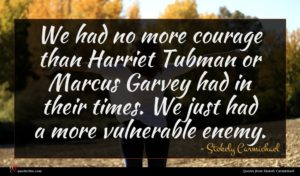 Stokely Carmichael quote : We had no more ...