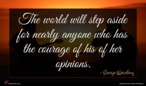 George Weinberg quote : The world will step ...