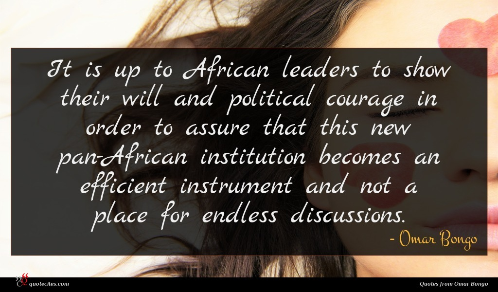 It is up to African leaders to show their will and political courage in order to assure that this new pan-African institution becomes an efficient instrument and not a place for endless discussions.