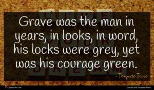 Torquato Tasso quote : Grave was the man ...