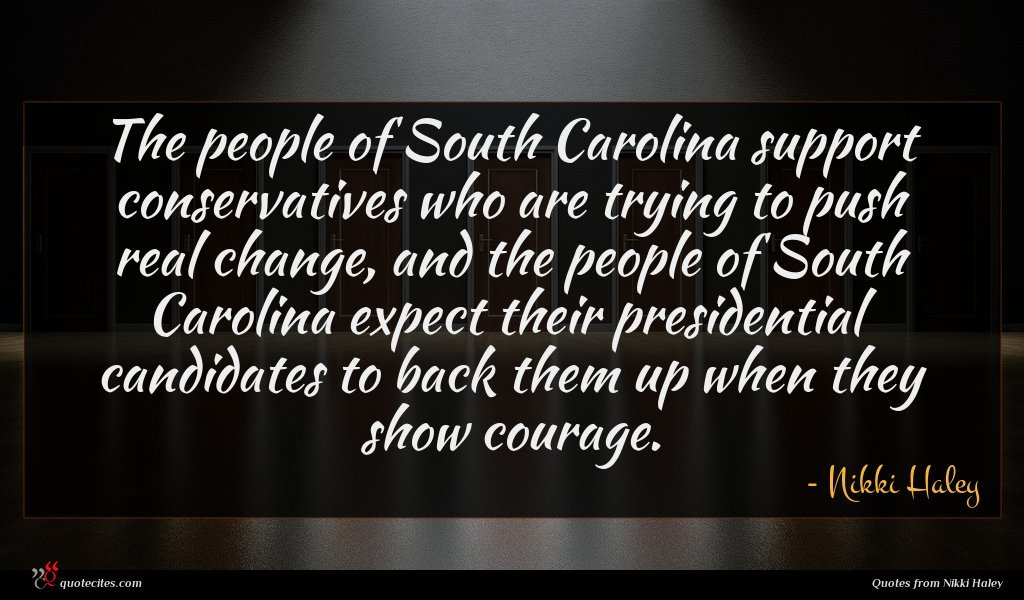 The people of South Carolina support conservatives who are trying to push real change, and the people of South Carolina expect their presidential candidates to back them up when they show courage.