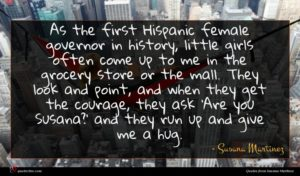 Susana Martinez quote : As the first Hispanic ...