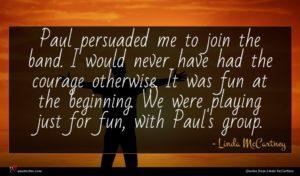 Linda McCartney quote : Paul persuaded me to ...