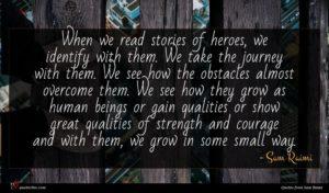 Sam Raimi quote : When we read stories ...