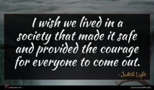 Judith Light quote : I wish we lived ...