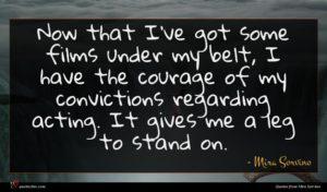 Mira Sorvino quote : Now that I've got ...