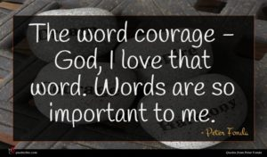 Peter Fonda quote : The word courage - ...