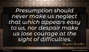 Benjamin Banneker quote : Presumption should never make ...