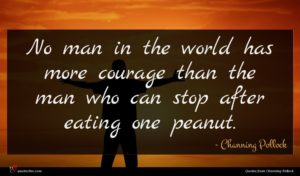 Channing Pollock quote : No man in the ...