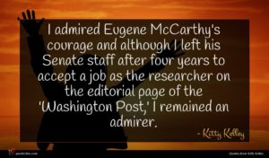 Kitty Kelley quote : I admired Eugene McCarthy's ...