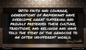 Jerry Costello quote : With faith and courage ...