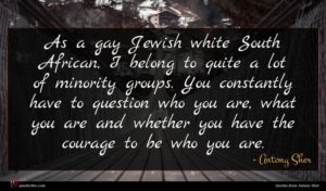 Antony Sher quote : As a gay Jewish ...