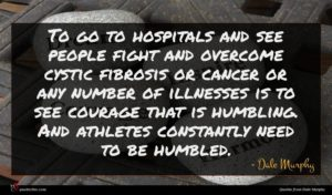 Dale Murphy quote : To go to hospitals ...