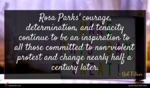 Bob Filner quote : Rosa Parks' courage determination ...