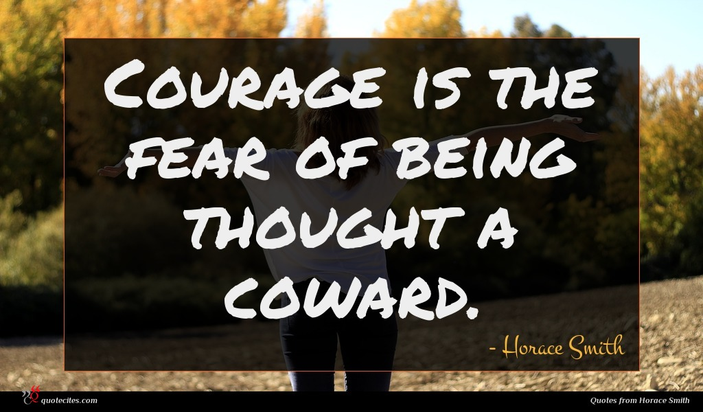 Courage is the fear of being thought a coward.
