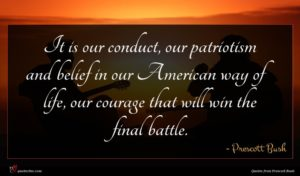Prescott Bush quote : It is our conduct ...