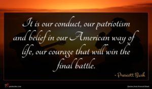 Prescott Bush quote : It is our conduct ...