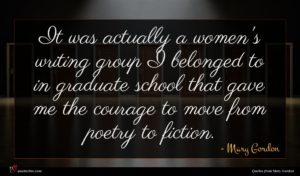 Mary Gordon quote : It was actually a ...