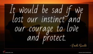 Emeli Sandé quote : It would be sad ...