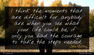 John Slattery quote : I think the moments ...