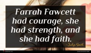 Jaclyn Smith quote : Farrah Fawcett had courage ...