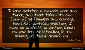 Peter Carey quote : I have written a ...