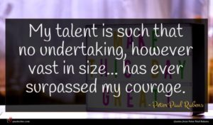 Peter Paul Rubens quote : My talent is such ...