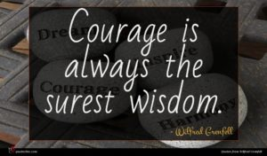Wilfred Grenfell quote : Courage is always the ...