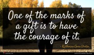 Katherine Anne Porter quote : One of the marks ...