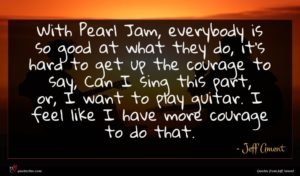 Jeff Ament quote : With Pearl Jam everybody ...