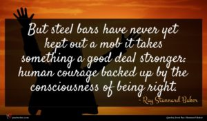 Ray Stannard Baker quote : But steel bars have ...