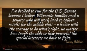 Tammy Baldwin quote : I've decided to run ...