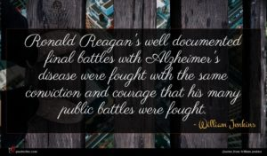 William Jenkins quote : Ronald Reagan's well documented ...