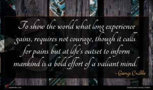 George Crabbe quote : To show the world ...