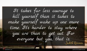 Judith Rossner quote : It takes far less ...