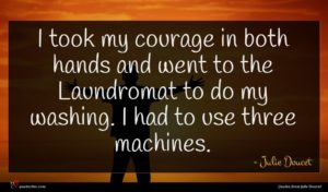 Julie Doucet quote : I took my courage ...