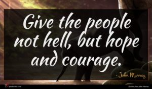 John Murray quote : Give the people not ...