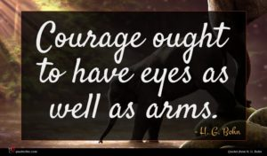 H. G. Bohn quote : Courage ought to have ...