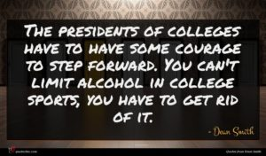 Dean Smith quote : The presidents of colleges ...