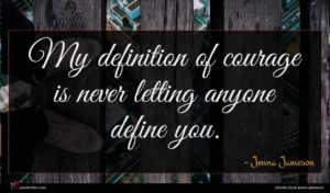 Jenna Jameson quote : My definition of courage ...
