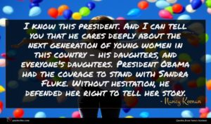 Nancy Keenan quote : I know this president ...