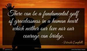 Patrick Campbell quote : There can be a ...