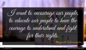 Megawati Sukarnoputri quote : I want to encourage ...