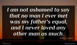 Hedy Lamarr quote : I am not ashamed ...