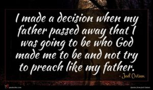 Joel Osteen quote : I made a decision ...