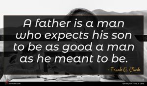 Frank A. Clark quote : A father is a ...