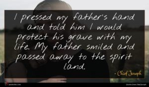 Chief Joseph quote : I pressed my father's ...